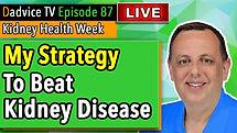 Beat Kidney Disease: My strategy to reverse kidney failure, improve kidney function & avoid dialysis