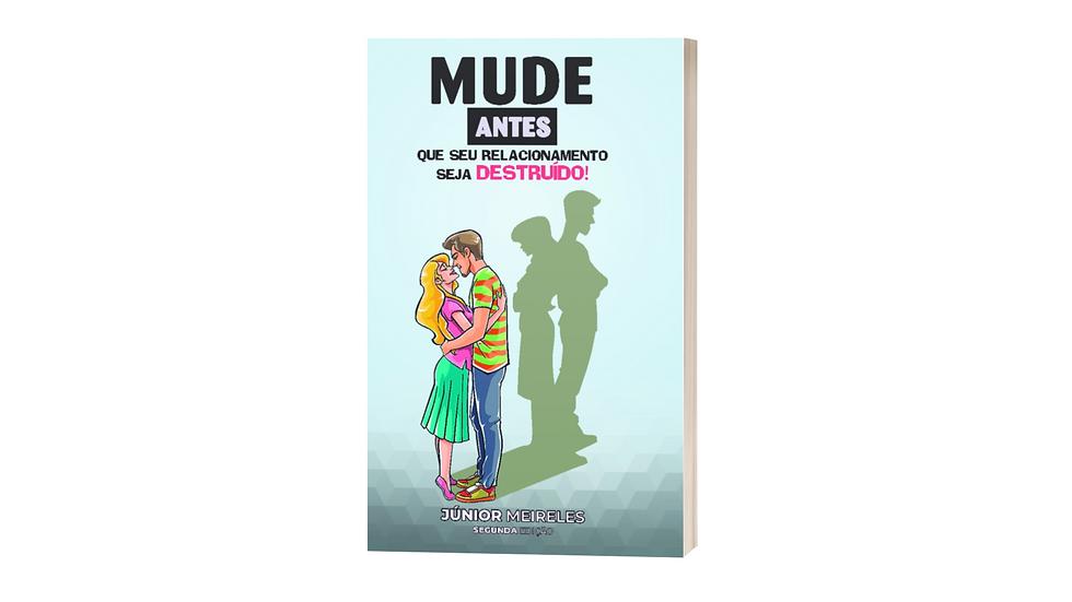 Livro Mude, antes que seu relacionamento seja destruído- Junior Meireles