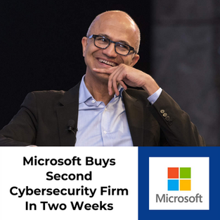 Microsoft Buys Second Cybersecurity Firm In Two Weeks