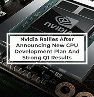 Nvidia Rallies After Announcing New CPU Development Plan And Strong Q1 Results