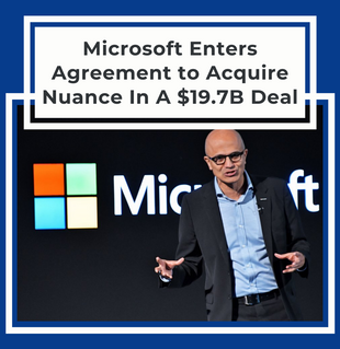 Microsoft Enters Agreement to Acquire Nuance In A $19.7B Deal