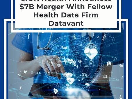CIOX Health Announces $7B Merger With Fellow Health Data Firm Datavant
