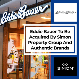 Eddie Bauer To Be Acquired By Simon Property Group And Authentic Brands Group