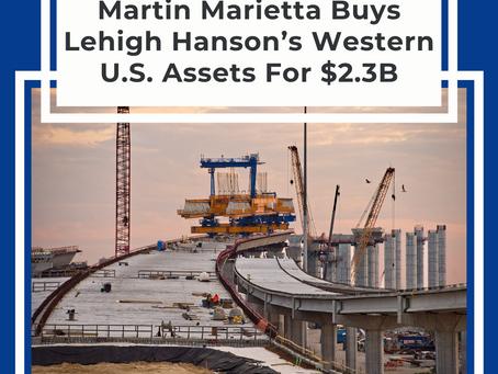 Martin Marietta Buys Lehigh Hanson's Western U.S. Assets For $2.3B