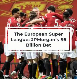 The European Super League: JPMorgan's $6 Billion Bet