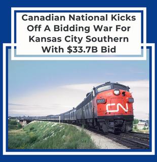Canadian National Kicks Off A Bidding War For Kansas City Southern With $33.7B Bid