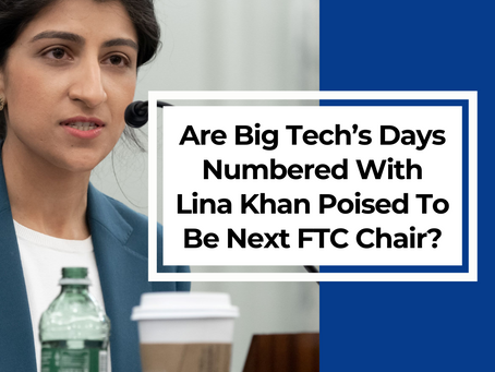 Are Big Tech's Days Numbered With Critic Lina Khan Poised To Become FTC Chair?