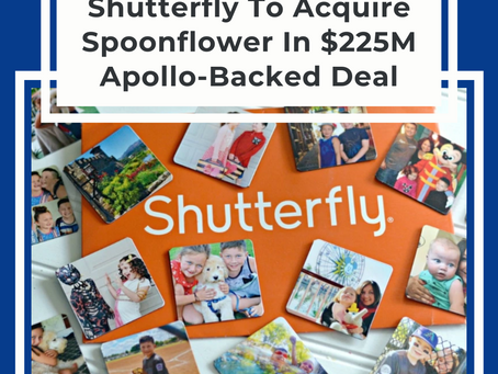 Shutterfly To Acquire Spoonflower In $225M Apollo-Backed Deal