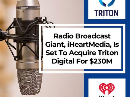 Radio Broadcast Giant, iHeartMedia, Is Set To Acquire Triton Digital For $230M