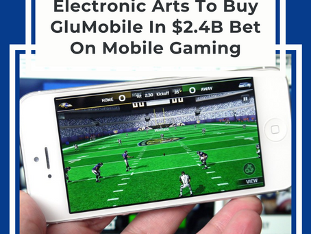 Electronic Arts Will Acquire GluMobile In A $2.4B Bet On Mobile Gaming