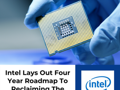 Intel Lays Out 4-Year Roadmap To Reclaiming Semiconductor Lead