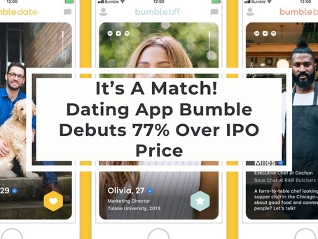 It's A Match! Dating App Bumble Debuts 77% Over IPO Price