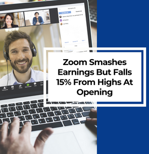 Zoom Smashes Earnings But Falls 15% From Highs At Opening