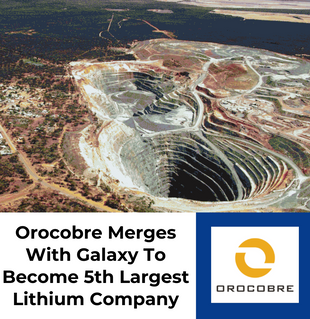 Orocobre Merges With Galaxy To Become 5th Largest Lithium Company