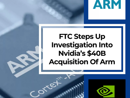 FTC Steps Up Investigation Into Nvidia's $40B Acquisition Of Arm