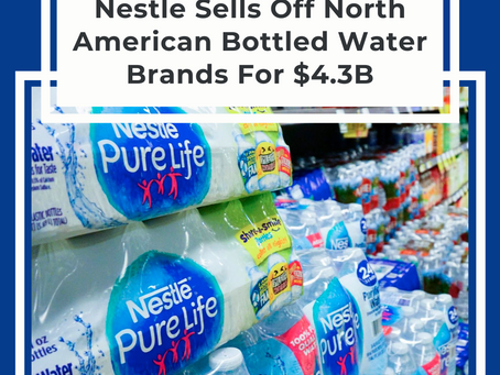 Nestle Sells North American Bottled Water Brands For $4.3B To Private Equity Firms