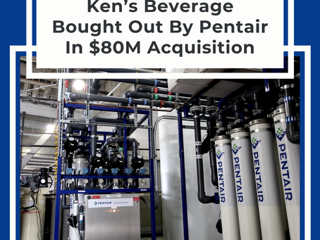 Ken's Beverage Bought Out By Pentair In $80M Acquisition