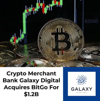 Crypto Merchant Bank Galaxy Digital Acquires BitGo For $1.2B