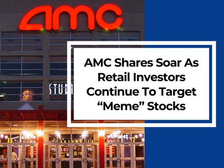 "AMC Shares Soar As Retail Investors Continue To Target ""Meme"" Stocks"