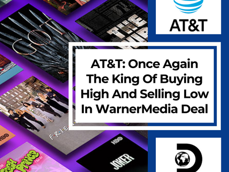AT&T: Once Again The King Of Buying High And Selling Low With WarnerMedia Deal