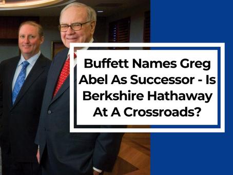 Buffett Names Greg Abel As Successor - Is Berkshire Hathaway At A Crossroads?