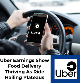 Uber Earnings Show Food Delivery Thriving As Ride Hailing Plateaus