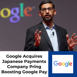 Google Acquires Japanese Payments Company Pring