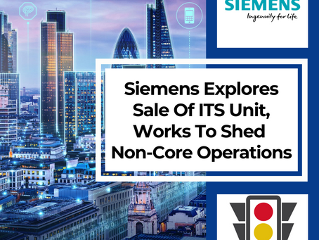 Siemens Explores Sale Of ITS Unit As Conglomerate Works To Shed Non-Core Operations