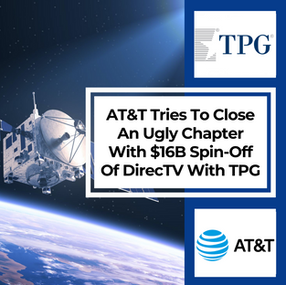 AT&T Tries To Close An Ugly Chapter With $16B Spin-Off Of DirecTV With TPG
