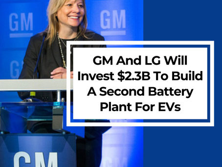 GM And LG Will Invest $2.3B To Build A Second Battery Plant For EVs