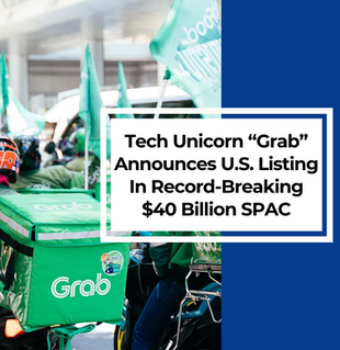 "Tech Unicorn ""Grab"" Announces U.S. Listing In Record-Breaking $40 Billion SPAC"