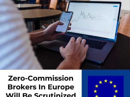 Zero-Commission Brokers In Europe Will Be Scrutinized By Authorities