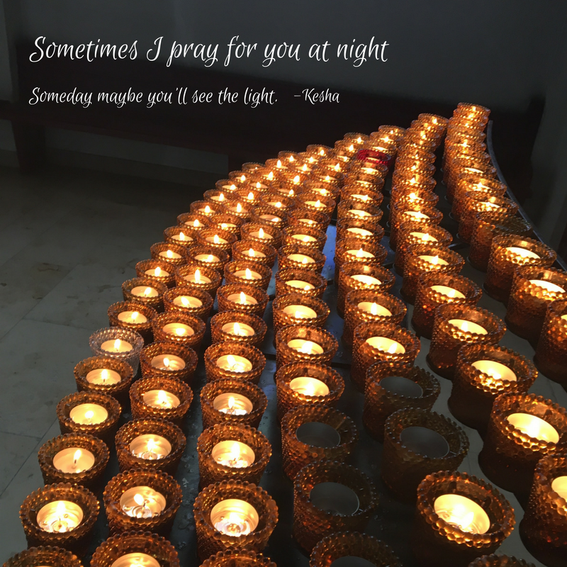 Sometimes I pray for you at