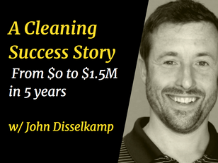 A Cleaning Success Story - From $0 to $1.5M