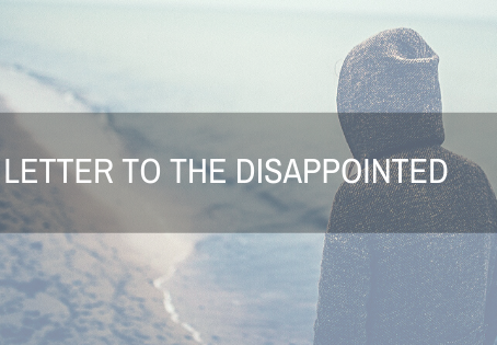 A Letter to the Disappointed
