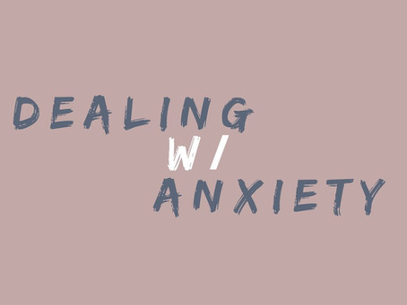 Dealing w/ Anxiety