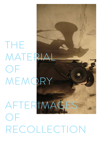 """THE MATERIAL OF MEMORY. AFTERIMAGES OF RECOLLECTION"", exposition collective avec Clémence"
