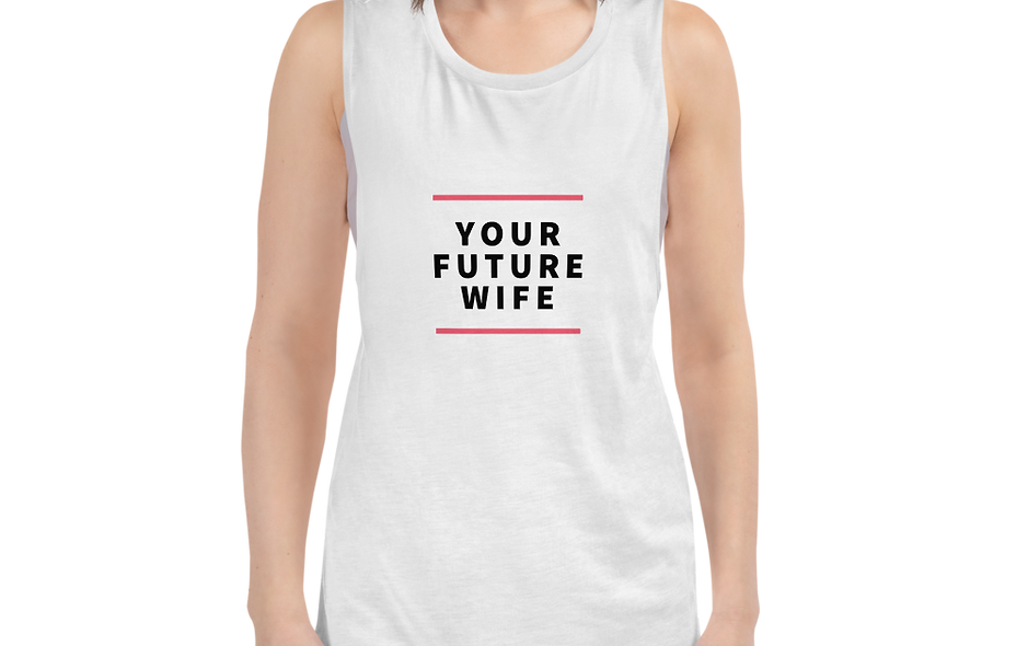 Your Future Wife Ladies' Muscle Tank