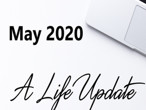 May 20 Life Update