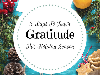 3 Ways to Teach Gratitude This Holiday Season