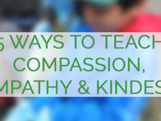 5 WAYS TO TEACH COMPASSION, EMPATHY & KINDNESS