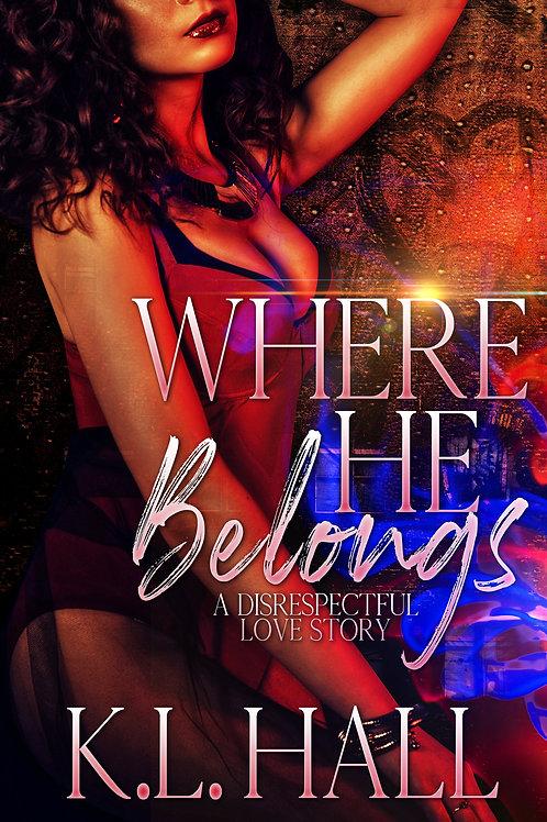 Where He Belongs: A Disrespectful Love Story