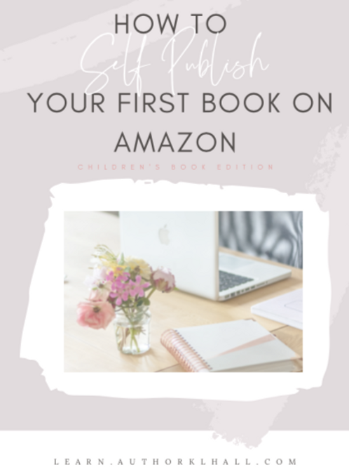 Children's Edition: How to Self-Publish Your First Book on Amazon