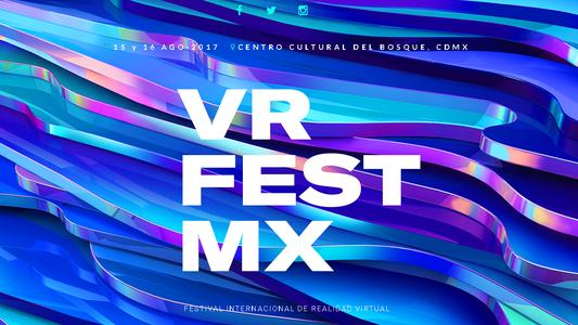 VR FEST - Festival Internacional de Realidad Virtual CDMX