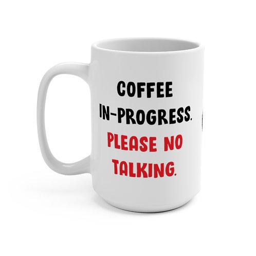 Coffee In-Progress: No Talking! 15oz Mug