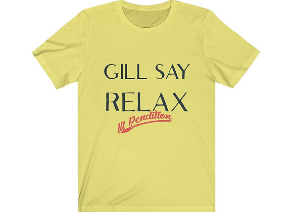 """Unisex """"Gill Say Relax"""" Tee"""