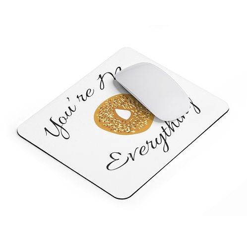 """""""You're My Everything"""" Mousepad"""