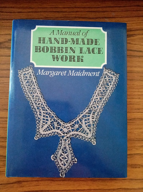 A Manual of Hand Made Bobbin Lace Work by Margaret Maidment