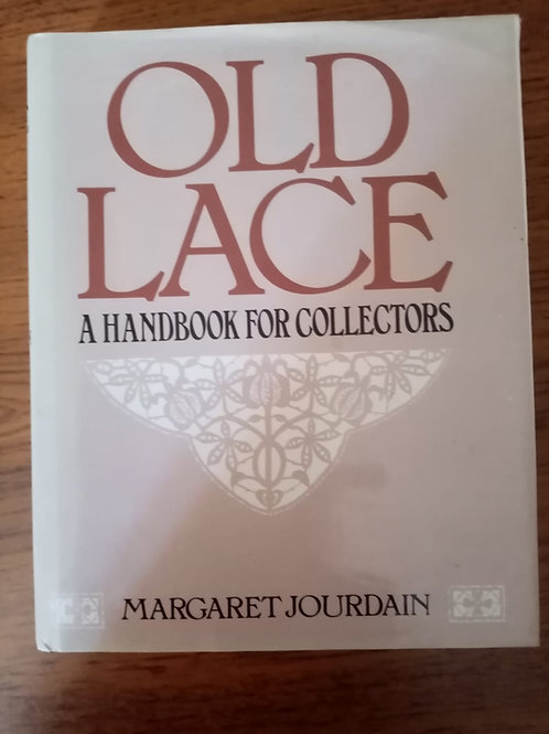 Old Lace - A Handbook for Collectors by Margaret Jourdain
