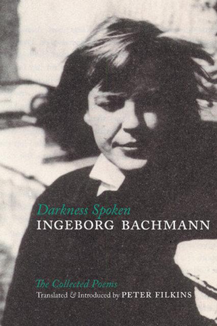 Darkness Spoken, by Ingeborg Bachmann